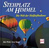 Stehplatz am Himmel. Die Welt der Heißluftballone