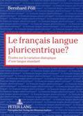 Francais Langue Pluricentrique? : Etudes sur la Variation Diatopique d'une Langue Standard