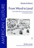 From Word to Land : Early English Reports from North America As Worldmaking Texts