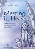 Meeting in Heaven : Modernising the Christian Afterlife, 1600-2000