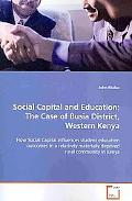 Social Capital and Education:The Case of Busia District, Western Kenya: How Social Capital i...