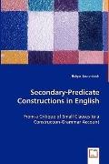 Secondary-Predicate Constructions In English - From A Critique Of Small Clauses To A Constru...