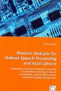 Wavelet Analysis For Robust Speech Processing And Applications