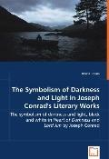 The Symbolism Of Darkness And Light In Joseph Conrad's Literary Works - The Symbolism Of Dar...