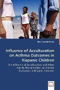 Influence Of Acculturation On Asthma Outcomes In Hispanic Children - The Influence Of Accult...