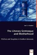 The Literary Grotesque and Motherhood - Mothers and Daughters in Southern Literature