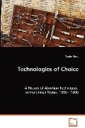 Technologies of Choice - A History of Abortion Techniques in the United States, 1850 - 1980