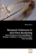 Temporal Coherence in Real-Time Rendering: Practical Approaches for Capitalizing on Temporal...