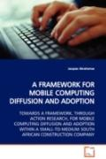 Framework for Mobile Computing Diffusion and Adoption Towards a Framework, Through Action Re...