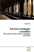 The Early Heidegger and Ethics: The notion of ethos in Martin Heidegger's early career