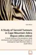 A Study Of Sarcoid Tumours In Cape Mountain Zebra (Equus Zebra Zebra) - A Study Looking At T...