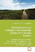 Development of an Intelligent Recommender System for E-Guided Tourism: Modeling Service and ...