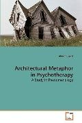 Architectural Metaphor in Psychotherapy: A Study in Phenomenology