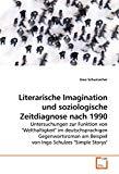 Literarische Imagination und soziologische Zeitdiagnose nach 1990: Untersuchungen zur Funkti...