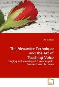 The Alexander Technique and the Art of Teaching Voice: Singing and speaking with an energeti...