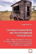 Command Responsibility And The International Criminal Court