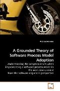 A Grounded Theory of Software Process Model Adoption: Understanding the adoption issues when...