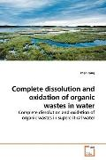 Complete Dissolution And Oxidation Of Organic Wastes In Water