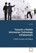 Towards A Flexible Information Technology Infrastructure
