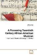 A Pioneering Twentieth Century African-American Musician: The Choral Works of George T. Walker
