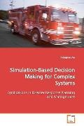 Simulation-Based Decision Making for Complex Systems: Applications in Disaster Response Plan...