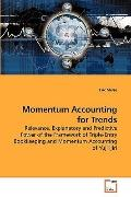 Momentum Accounting for Trends: Relevance, Explanatory and Predictive Power of the Framework...