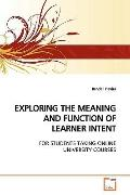 EXPLORING THE MEANING AND FUNCTION OF LEARNER INTENT: FOR STUDENTS TAKING ONLINE UNIVERSITY ...