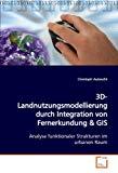 3D-Landnutzungsmodellierung durch Integration von Fernerkundung: Analyse funktionaler Strukt...