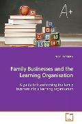 Family Businesses and the Learning Organisation: A guide to transforming the family business...