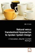 Natural versus Standardized Approaches to Spoken System Design: A Comparison Using the Dual-...