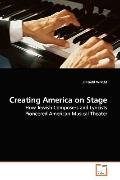 Creating America on Stage: How Jewish Composers and Lyricists Pioneered American Musical  Th...