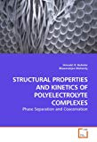 STRUCTURAL PROPERTIES AND KINETICS OF  POLYELECTROLYTE COMPLEXES: Phase Separation and Coace...