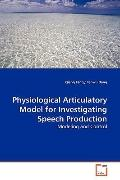 Physiological Articulatory Model for Investigating Speech Production: Modeling and Control