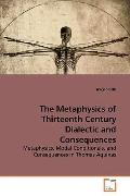 The Metaphysics of Thirteenth Century Dialectic and Consequences: Metaphysics, Modal Conditi...