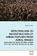 DETECTION AND 3D RECONSTRUCTION OF URBAN FEATURES FROM AERIAL IMAGES: Generating high qualit...