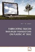 FABRICATING SILICON THIN-FILM TRANSISTORS ON PLASTIC AT 300C