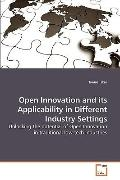 Open Innovation and its Applicability in Different Industry Settings: Unlocking the potentia...
