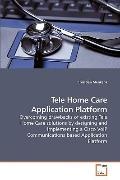 Tele Home Care Application Platform: Overcoming drawbacks of existing Tele Home Care solutio...