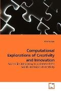 Computational Explorations of Creativity and Innovation: An in-silico laboratory to understa...