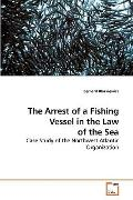 The Arrest of a Fishing Vessel in the Law of the Sea: Case Study of the Northwest Atlantic O...