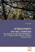 HETEROGENEITY ON THE COMMONS: AN ANALYSIS OF USE AND MANAGEMENT OF THE FOREST COMMONS IN HIM...
