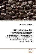 Die Schulung der Aufmerksamkeit im Instrumentalunterricht: Eine fiktive Begegnung zwischen M...
