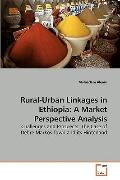 Rural-Urban Linkages in Ethiopia: A Market Perspective Analysis: Challenges and Prospects: T...
