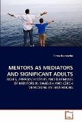 MENTORS AS MEDIATORS AND SIGNIFICANT ADULTS: ROLES, APPROACH STYLES AND DILEMMAS OF MENTORS ...