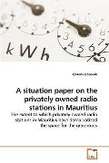 A situation paper on the privately owned radio stations in Mauritius: The extent to which pr...