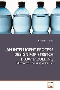 AN INTELLIGENT PROCESS DESIGN FOR STRETCH BLOW MOULDING