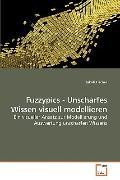 Fuzzypics - Unscharfes Wissen visuell modellieren: Ein visueller Ansatz zur Modellierung und...