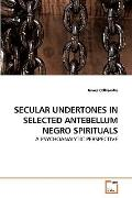 SECULAR UNDERTONES IN SELECTED ANTEBELLUM NEGRO SPIRITUALS: A PSYCHOANALYTIC PERSPECTIVE