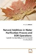 Natural Additives in Water Purification Process and EOR Operations:: Towards Sustainability ...