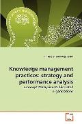 Knowledge Management Practices : Strategy and performance Analysis